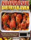 Nuwave Air Fryer Oven Cookbook for Beginners: Amazingly Easy Nuwave Air Fryer Oven Recipes for Beginners and Advanced Users on A Budget Cover Image