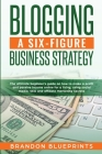 Blogging a 6 Figure Business Strategy Cover Image