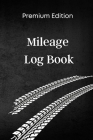 Mileage Log Book: Mileage Log Notebook Premium Edition - Auto Mileage Log Book Pocket Size 6 x 9 in Mileage Log book for Taxes with Fuel Cover Image