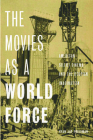 The Movies as a World Force: American Silent Cinema and the Utopian Imagination Cover Image
