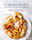 The Flour Craft Bakery & Cafe Cookbook: Inspired Gluten Free Recipes for Breakfast, Lunch, Tea, and Celebrations Cover Image