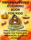 Thanksgiving Coloring Book for Kids Fun & Easy Coloring Pages for Toddlers, Preschool & Grade School Cover Image
