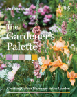 The Gardener's Palette: Creating Colour Harmony in the Garden Cover Image