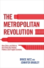 The Metropolitan Revolution: How Cities and Metros Are Fixing Our Broken Politics and Fragile Economy Cover Image