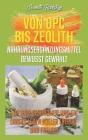Von OPC bis Zeolith Nahrungsergänzungsmittel bewusst gewählt: Für ihre Gesundheit und ein langes Leben voller Energie und Freude! Cover Image