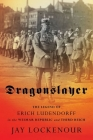 Dragonslayer: The Legend of Erich Ludendorff in the Weimar Republic and Third Reich Cover Image