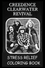 Stress Relief Coloring Book: Colouring Creedence Clearwater Revival Cover Image
