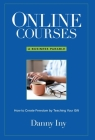 Online Courses: A Business Parable About How to Create Freedom by Teaching Your Gift Cover Image