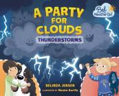 A Party for Clouds: Thunderstorms (Bel the Weather Girl) Cover Image