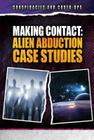 Making Contact: Alien Abduction Case Studies (Conspiracies and Cover-Ups) Cover Image