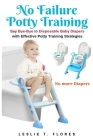No Failure Potty Training: Say Bye-Bye to Disposable Baby Diapers with Effective Potty Training Strategies Cover Image
