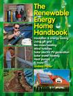 The Renewable Energy Home Handbook: Insulation & energy saving, Living off-grid, Bio-mass heating, Wind turbines, Solar electric PV generation, Solar water heating, Heat pumps, & more Cover Image