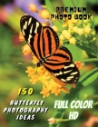 150 BUTTERFLY PHOTOGRAPHY IDEAS - Professional Stock Photos And Prints - Full Color HD: Premium Photo Book - Butterfly Pictures And Premium High Resol Cover Image