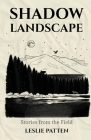 Shadow Landscape: Stories from the Field Cover Image