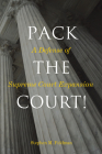 Pack the Court!: A Defense of Supreme Court Expansion Cover Image