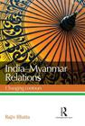 India--Myanmar Relations: Changing Contours Cover Image