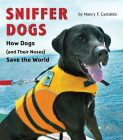 Sniffer Dogs: How Dogs (and Their Noses) Save the World Cover Image