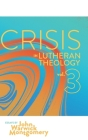 Crisis in Lutheran Theology, Vol. 3: The Validity and Relevance of Historic Lutheranism vs. Its Contemporary Rivals Cover Image