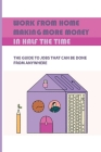 Work From Home, Making More Money In Half The Time: The Guide To Jobs That Can Be Done From Anywhere: Make Money Online 2021 A Step By Step Guide Cover Image