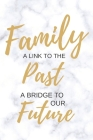 Family - A Link to the Past, A Bridge to Our Future: A Genealogy Lined Journal with Helpful Checklists and Forms from a Pro Cover Image