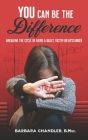 You Can Be the Difference: Breaking the Cycle of Being a Bully, Victim, or Bystander Cover Image