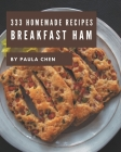 333 Homemade Breakfast Ham Recipes: A Breakfast Ham Cookbook from the Heart! Cover Image