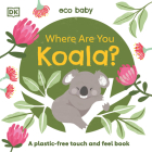 Eco Baby: Where Are You Koala?: A Plastic-free Touch and Feel Book Cover Image