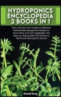 Hydroponics Encyclopedia [2 in 1]: How a Novice Can Create an Effective Homemade Aquaponics System to Grow Plant, Fruit and vegetable. The Step-by-Ste Cover Image