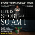 Life Is Short and So Am I: My Life Inside, Outside, and Under the Wrestling Ring Cover Image