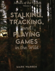 Stalking, Tracking, and Playing Games in the Wild: Secrets of the Forest Cover Image