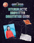Gabby Duran's Intergalactic Babysitter Orientation Guide Cover Image