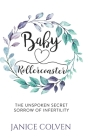 Baby Rollercoaster: The Unspoken Secret Sorrow of Infertility Cover Image