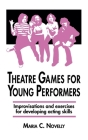 Theatre Games for Young Performers: Improvisations and Exercises for Developing Acting Skills Cover Image