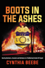 Boots in the Ashes: Busting Bombers, Arsonists and Outlaws as a Trailblazing Female ATF Agent Cover Image