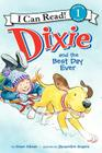 Dixie and the Best Day Ever (I Can Read Level 1) Cover Image