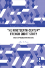 The Nineteenth-Century French Short Story: Masterpieces in Miniature (Routledge Studies in Nineteenth Century Literature) Cover Image