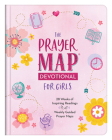 The Prayer Map Devotional for Girls: 28 Weeks of Inspiration Plus Weekly Prayer Maps Cover Image
