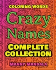 CRAZY NAMES - Complete Collection - Coloring Words: Coloring Book - 200 Weird Words - 200 Weird Pictures - 200% FUN - Great Coloring Book Cover Image