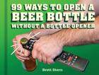 99 Ways to Open a Beer Bottle Without a Bottle Opener Cover Image