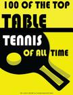 100 of the Top Table Tennis of All Time Cover Image