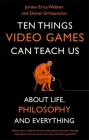 Ten Things Video Games Can Teach Us: (about life, philosophy and everything) Cover Image