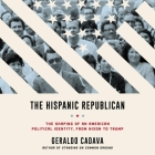The Hispanic Republican Lib/E: The Shaping of an American Political Identity, from Nixon to Trump Cover Image