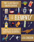 The Illustrated Encyclopedia of the Elements: The Powers, Uses, and Histories of Every Atom in the Universe Cover Image