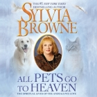 All Pets Go to Heaven Lib/E: The Spiritual Lives of the Animals We Love Cover Image