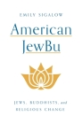 American Jewbu: Jews, Buddhists, and Religious Change Cover Image