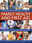 The Illustrated Practical Book of Family Health & First Aid: From Treating Cuts, Sprains and Bandaging in an Emergency to Making Decisions on Headache Cover Image