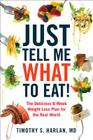 Just Tell Me What to Eat!: The Delicious 6-Week Weight-Loss Plan for the Real World Cover Image