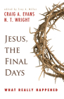 Jesus, the Final Days: What Really Happened Cover Image