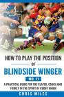 How to play the position of Blindside Winger (No. 11): A practical guide for the player, coach and family in the sport of rugby union Cover Image
