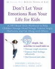 Don't Let Your Emotions Run Your Life for Kids: A Dbt-Based Skills Workbook to Help Children Manage Mood Swings, Control Angry Outbursts, and Get Alon Cover Image